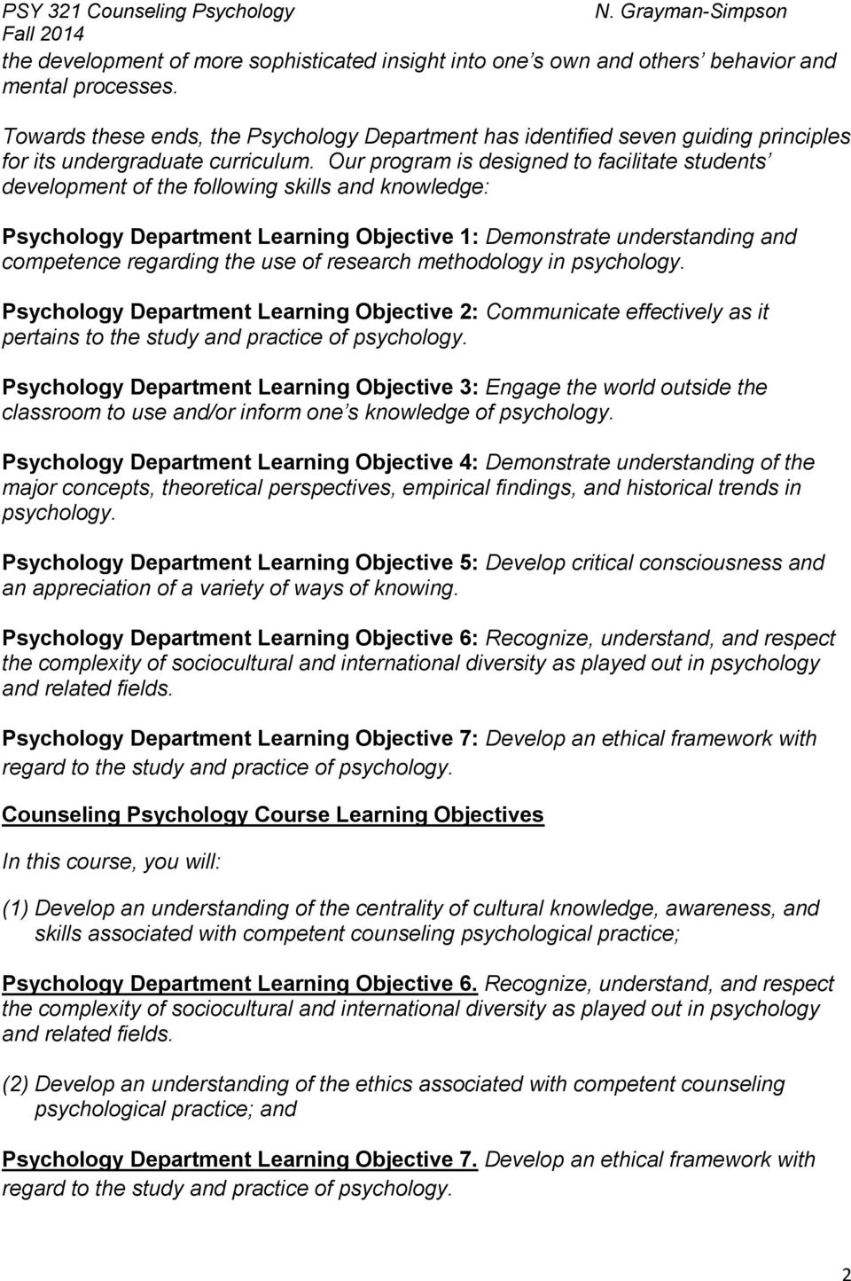 Our program is designed to facilitate students development of the following skills and knowledge: Psychology Department Learning Objective 1: Demonstrate understanding and competence regarding the