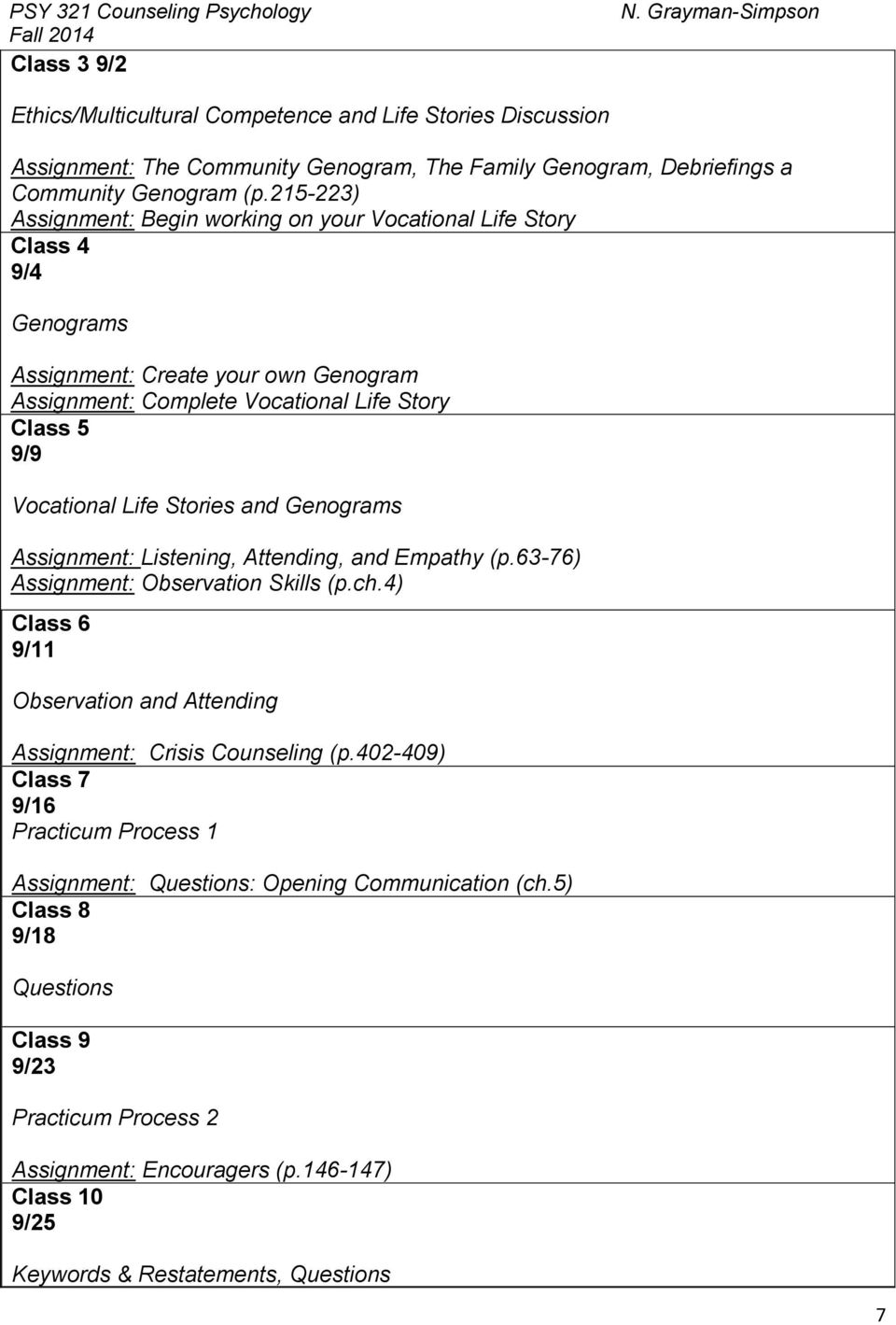 Stories and Genograms Assignment: Listening, Attending, and Empathy (p.63-76) Assignment: Observation Skills (p.ch.4) Class 6 9/11 Observation and Attending Assignment: Crisis Counseling (p.