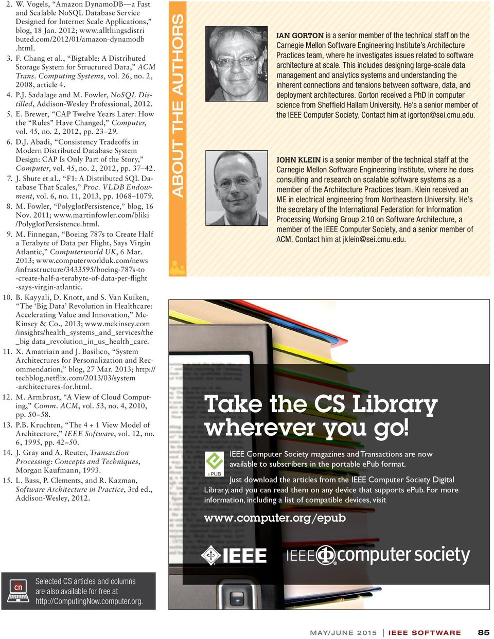 Fowler, NoSQL Distilled, Addison-Wesley Professional, 2012. 5. E. Brewer, CAP Twelve Years Later: How the Rules Have Changed, Computer, vol. 45, no. 2, 2012, pp. 23 29. 6. D.J.