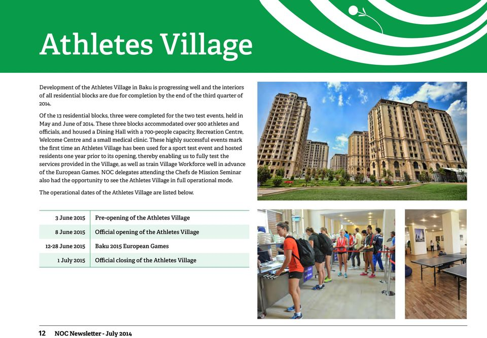 These three blocks accommodated over 900 athletes and officials, and housed a Dining Hall with a 700-people capacity, Recreation Centre, Welcome Centre and a small medical clinic.