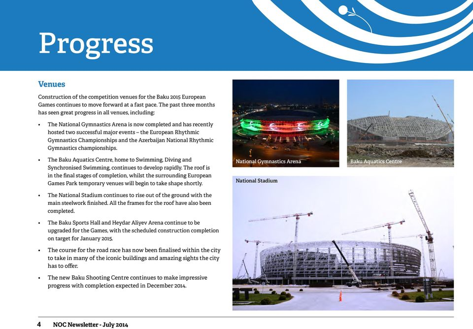 Gymnastics Championships and the Azerbaijan National Rhythmic Gymnastics championships. The Baku Aquatics Centre, home to Swimming, Diving and Synchronised Swimming, continues to develop rapidly.