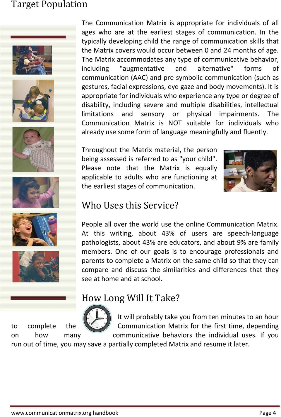 "The Matrix accommodates any type of communicative behavior, including ""augmentative and alternative"" forms of communication (AAC) and pre-symbolic communication (such as gestures, facial expressions,"