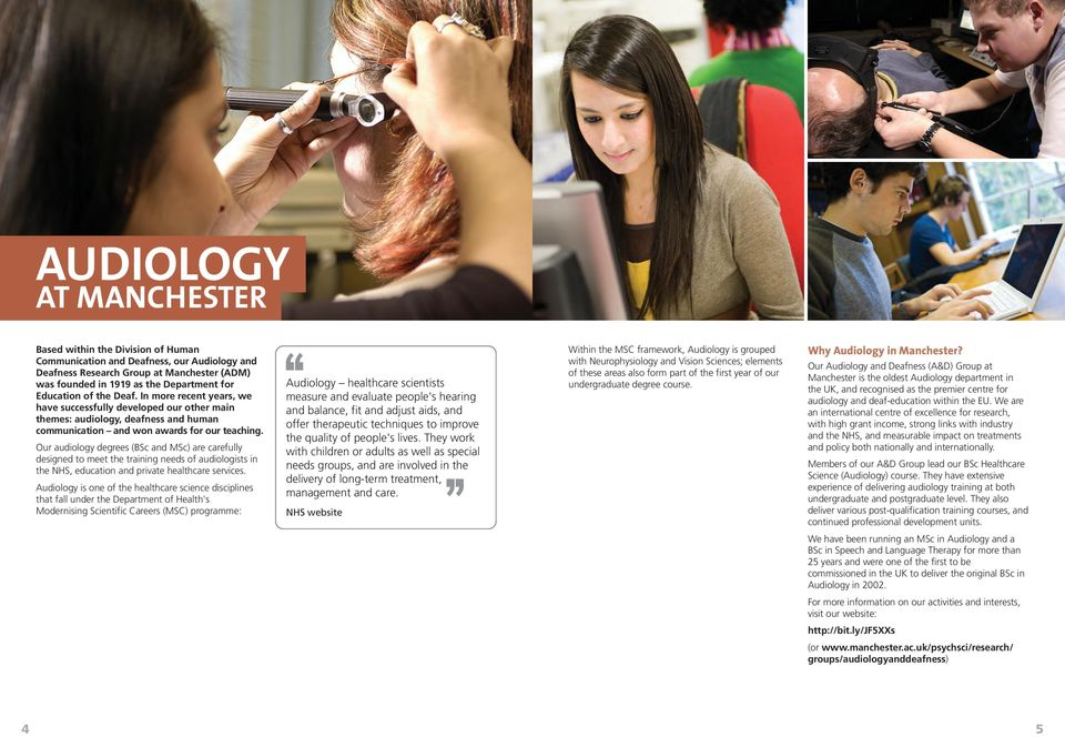 Our audiology degrees (BSc and MSc) are carefully designed to meet the training needs of audiologists in the NHS, education and private healthcare services.