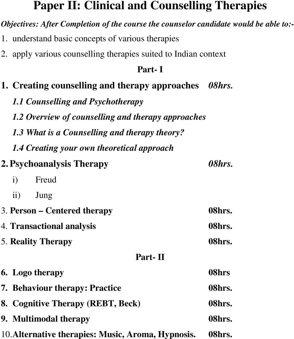 2 Overview of counselling and therapy approaches 1.3 What is a Counselling and therapy theory? 1.4 Creating your own theoretical approach 2. Psychoanalysis Therapy 08hrs. i) Freud ii) Jung 3.
