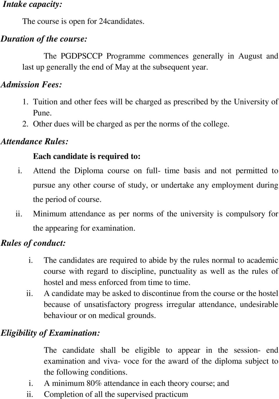 Attendance Rules: Each candidate is required to: i. Attend the Diploma course on full- time basis and not permitted to ii.