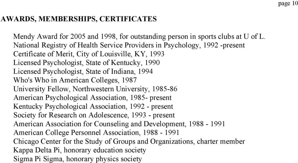 State of Indiana, 1994 Who's Who in American Colleges, 1987 University Fellow, Northwestern University, 1985-86 American Psychological Association, 1985- present Kentucky Psychological Association,