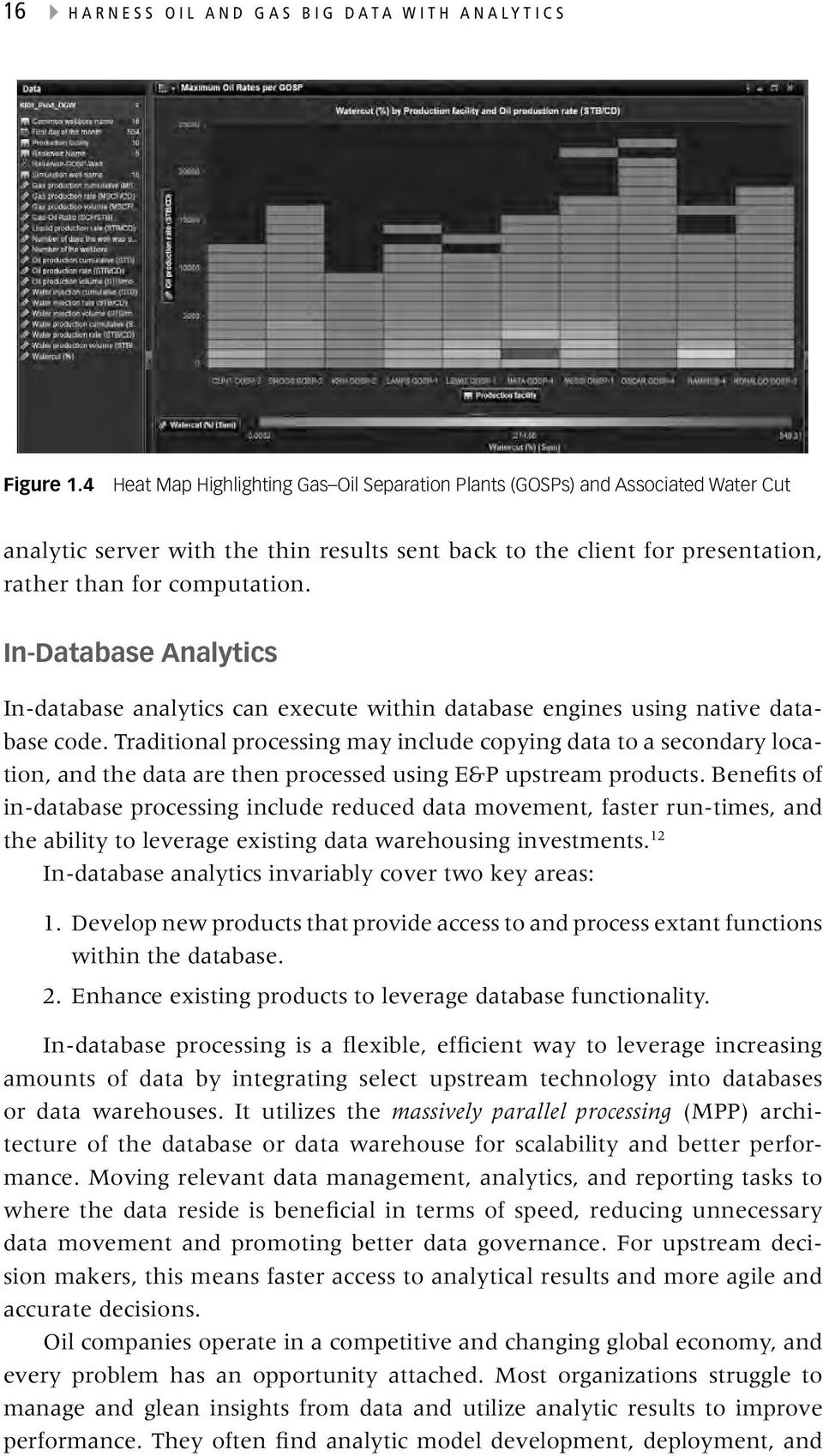 In-Database Analytics In-database analytics can execute within database engines using native database code.