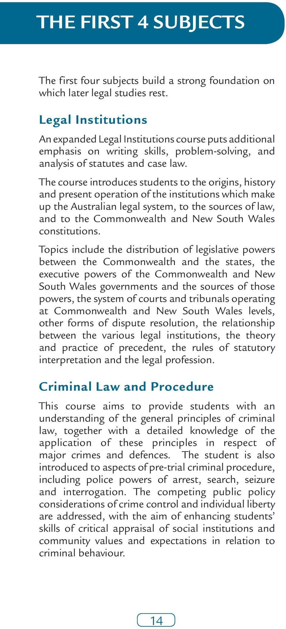 The course introduces students to the origins, history and present operation of the institutions which make up the Australian legal system, to the sources of law, and to the Commonwealth and New
