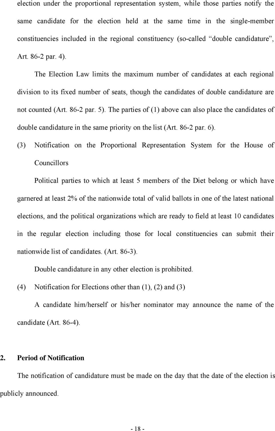 The Election Law limits the maximum number of candidates at each regional division to its fixed number of seats, though the candidates of double candidature are not counted (Art. 86-2 par. 5).