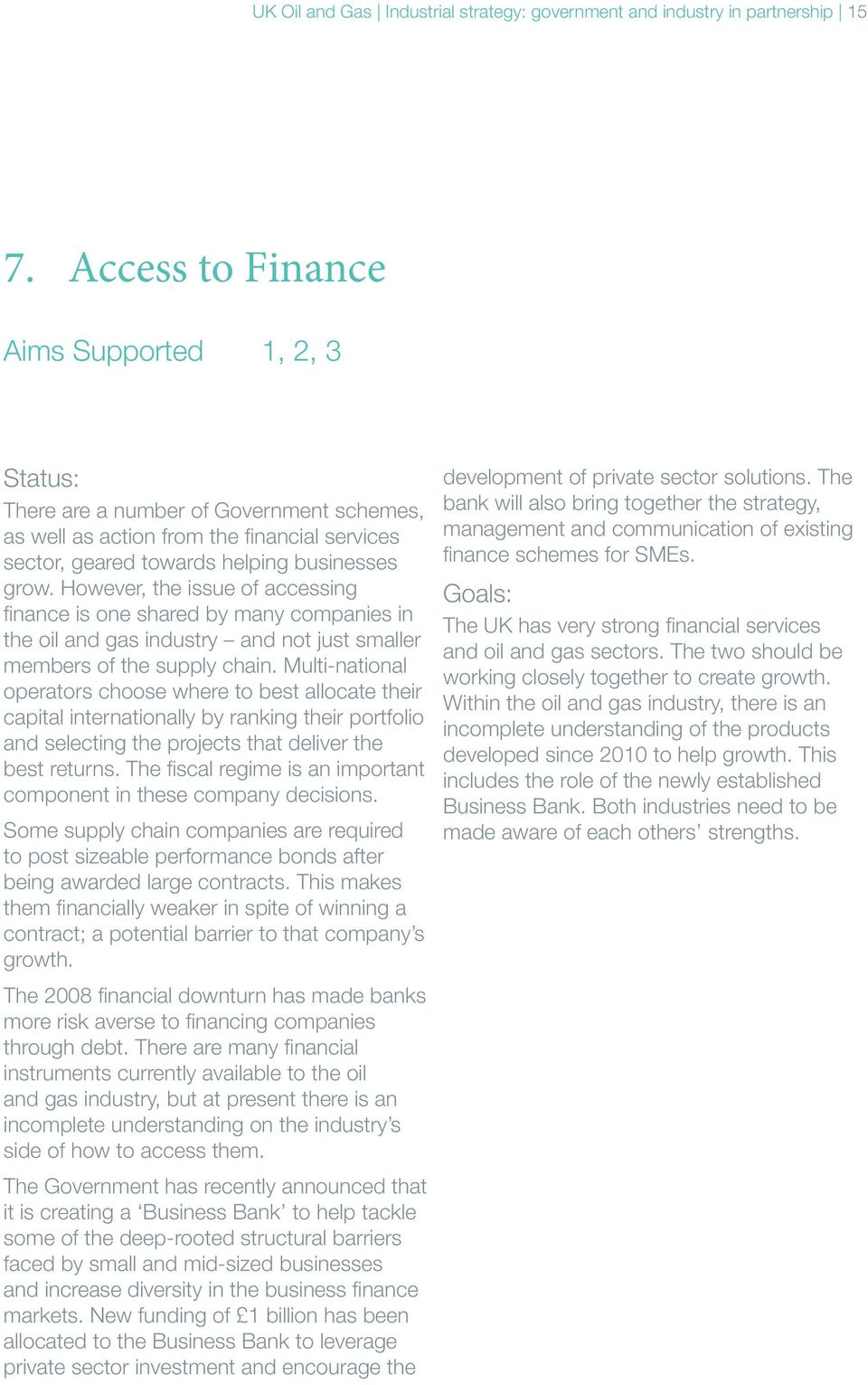 However, the issue of accessing finance is one shared by many companies in the oil and gas industry and not just smaller members of the supply chain.