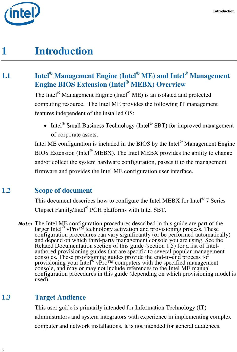 The Intel ME provides the following IT management features independent of the installed OS: Intel Small Business Technology (Intel SBT) for improved management of corporate assets.