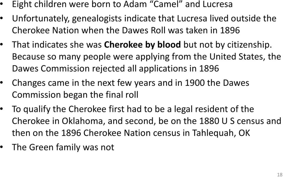 Because so many people were applying from the United States, the Dawes Commission rejected all applications in 1896 Changes came in the next few years and in 1900
