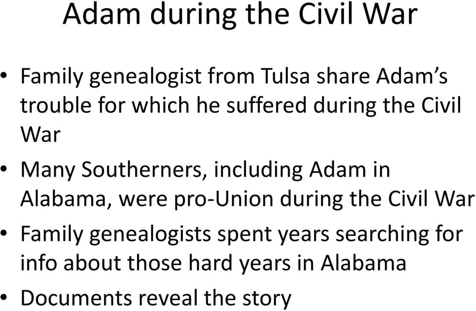 in Alabama, were pro-union during the Civil War Family genealogists spent