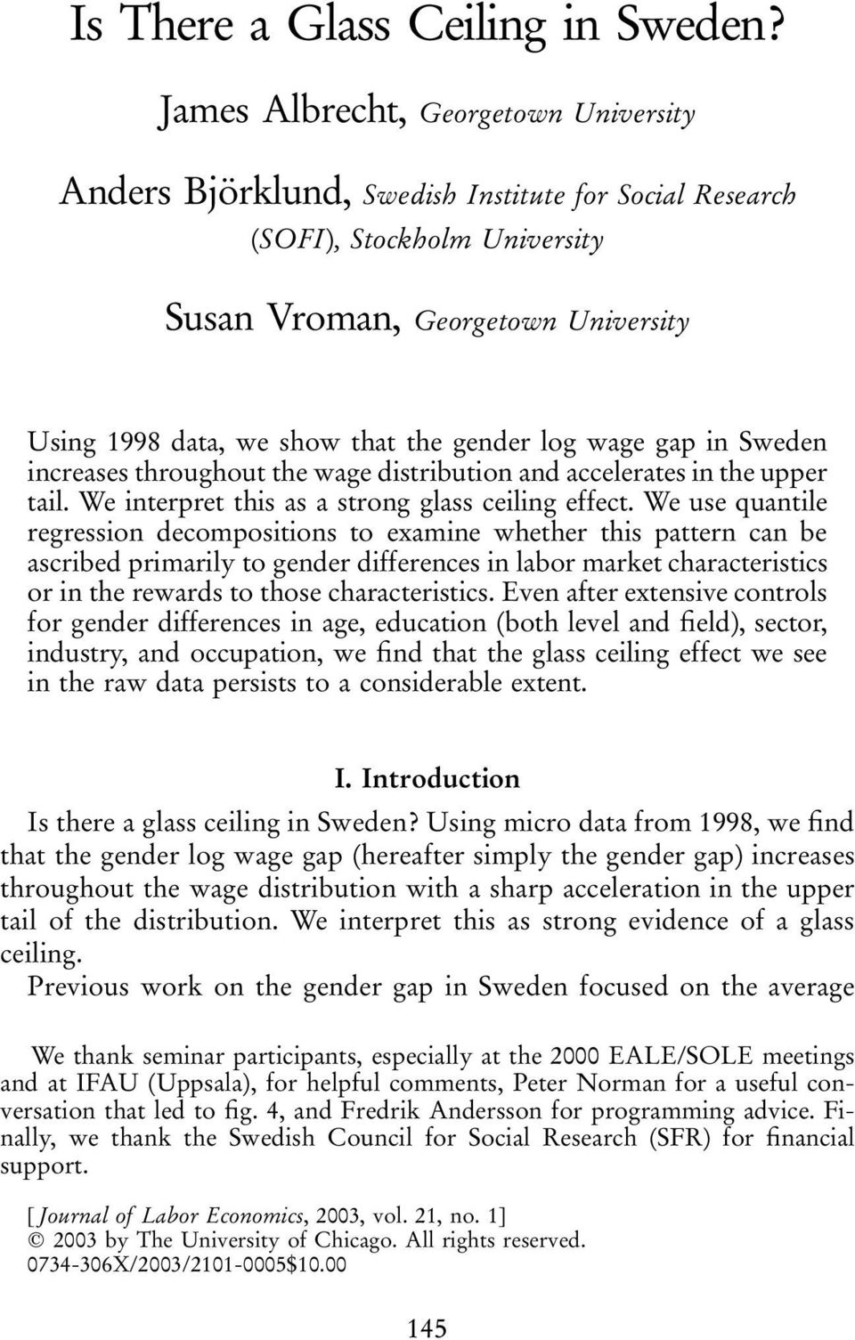 log wage gap in Sweden increases throughout the wage distribution and accelerates in the upper tail. We interpret this as a strong glass ceiling effect.