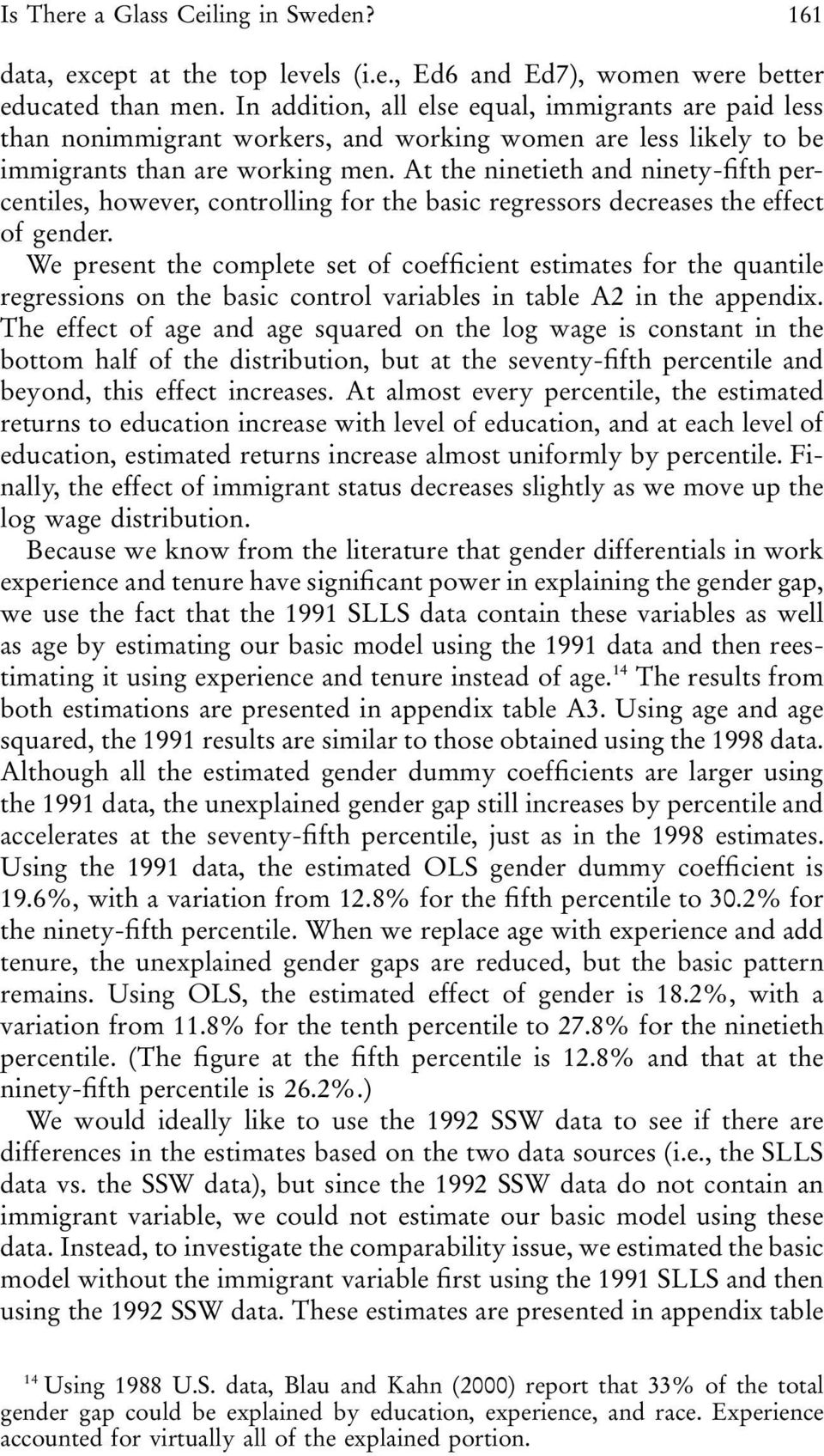 At the ninetieth and ninety-fifth percentiles, however, controlling for the basic regressors decreases the effect of gender.
