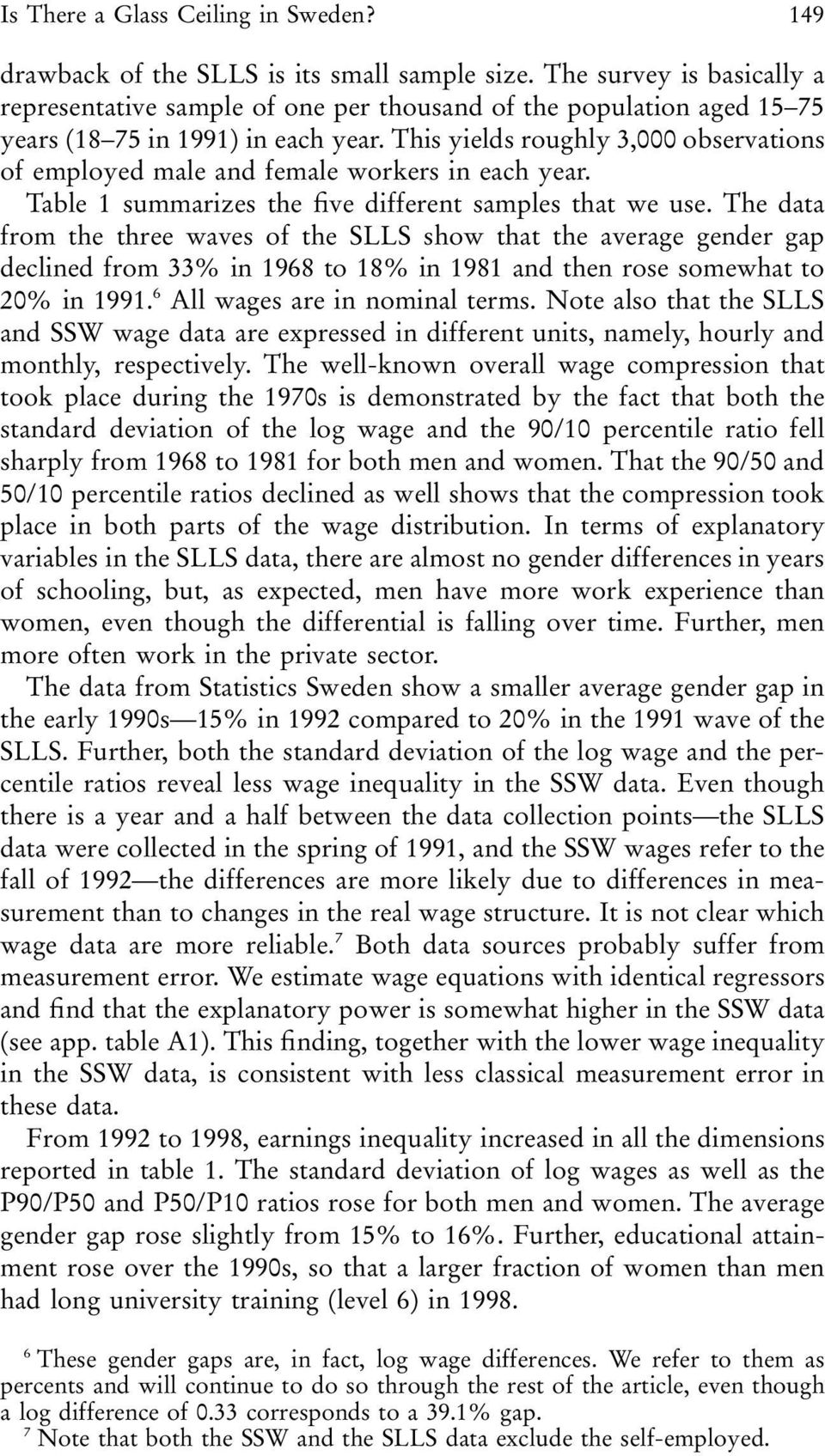 This yields roughly 3,000 observations of employed male and female workers in each year. Table 1 summarizes the five different samples that we use.