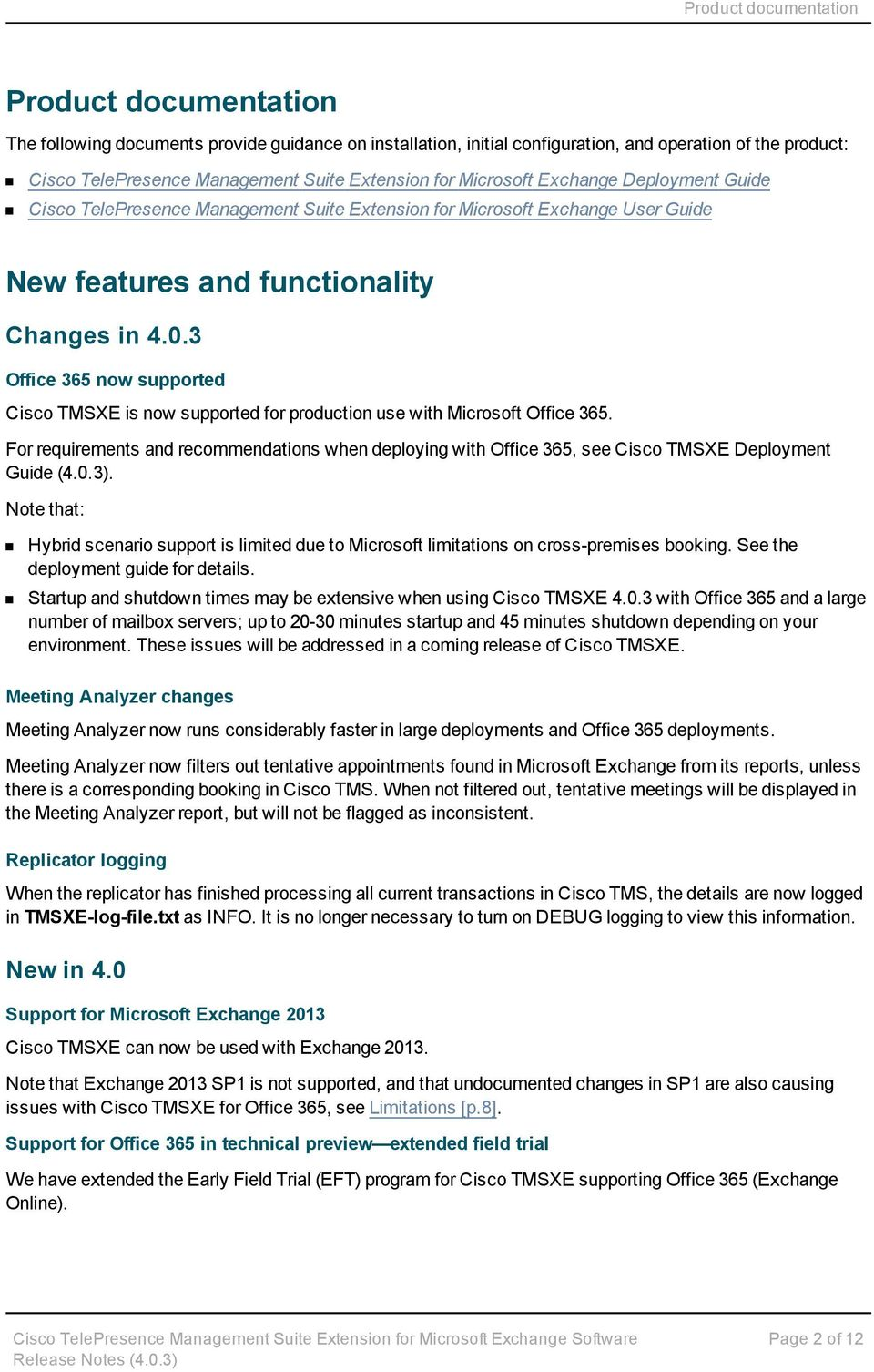 3 Office 365 now supported Cisco TMSXE is now supported for production use with Microsoft Office 365.