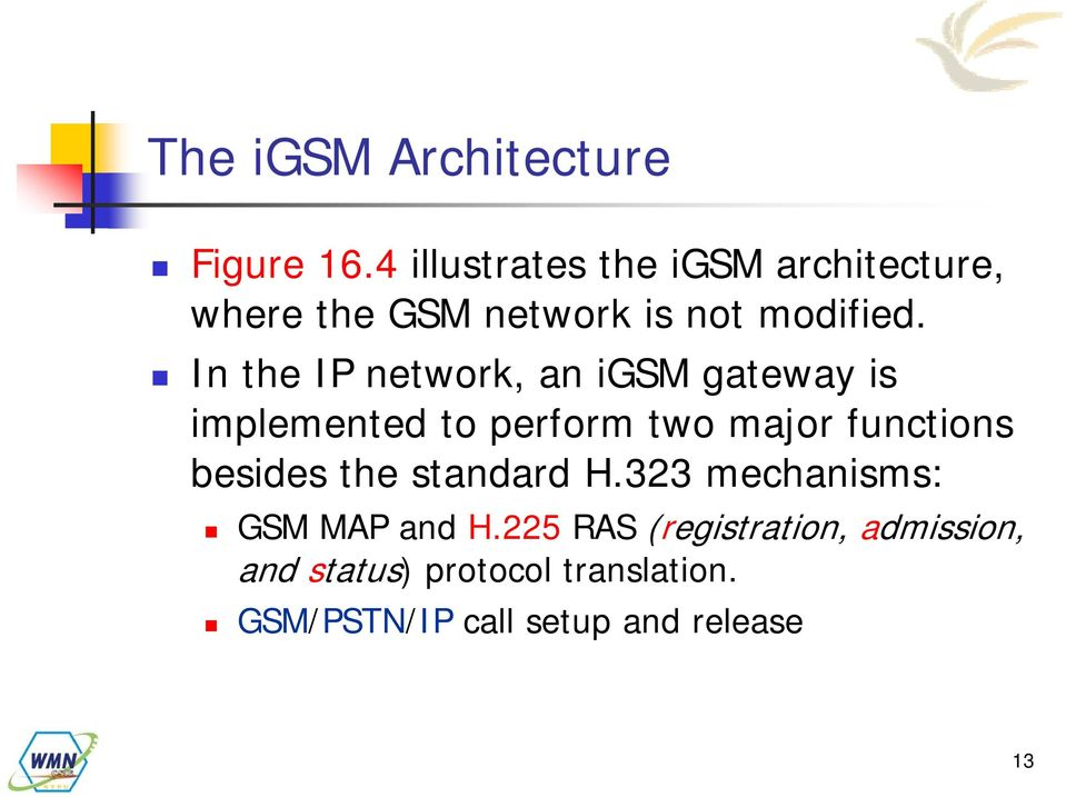 In the IP network, an igsm gateway is implemented to perform two major functions