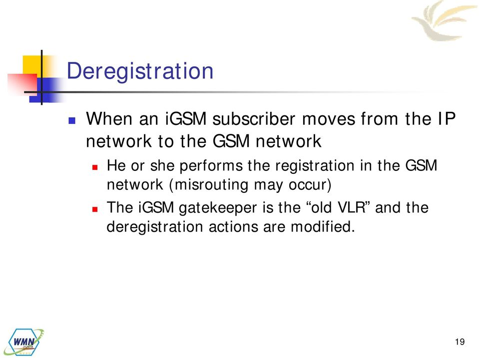 registration in the GSM network (misrouting may occur) The