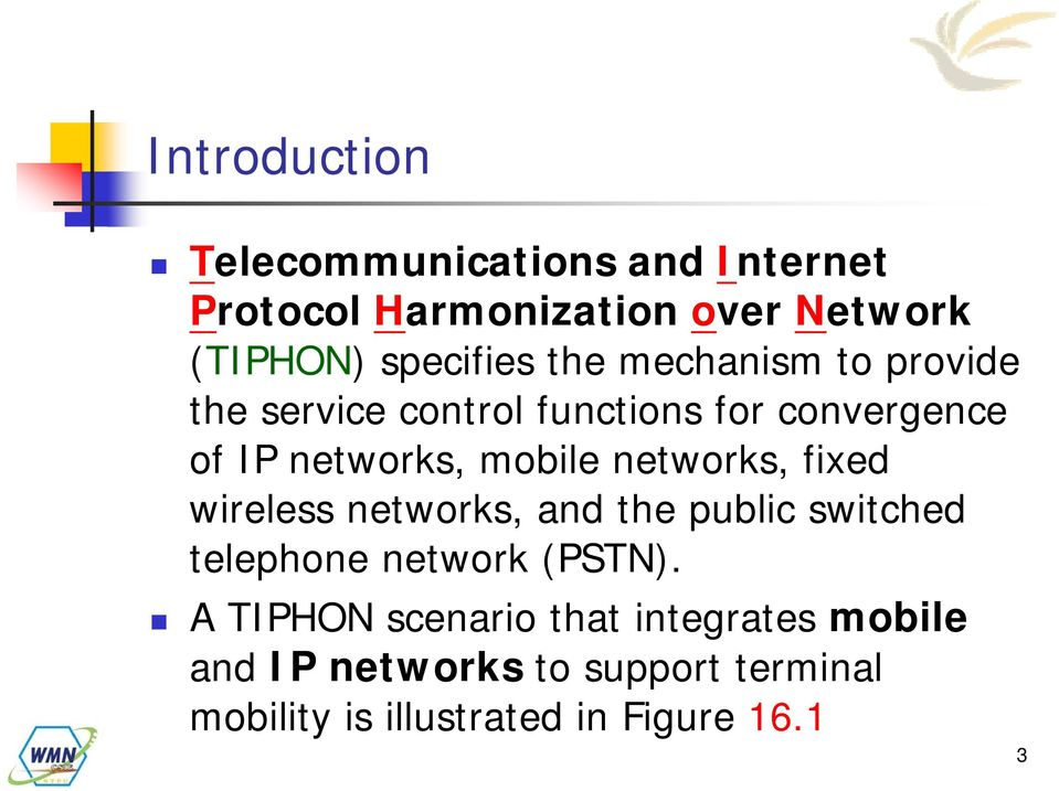mobile networks, fixed wireless networks, and the public switched telephone network (PSTN).