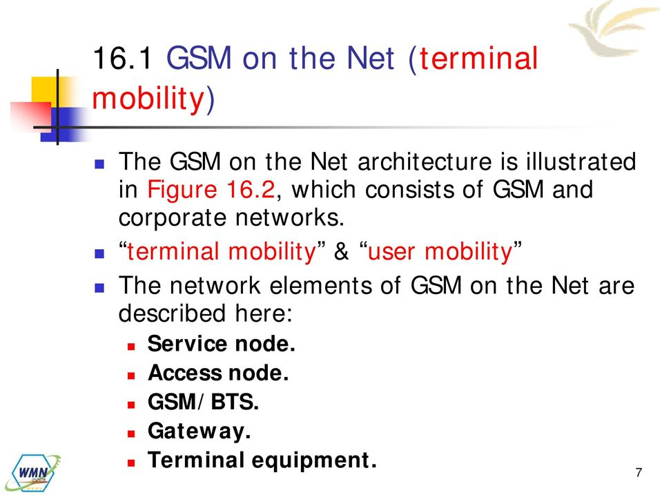 terminal mobility & user mobility The network elements of GSM on the Net are