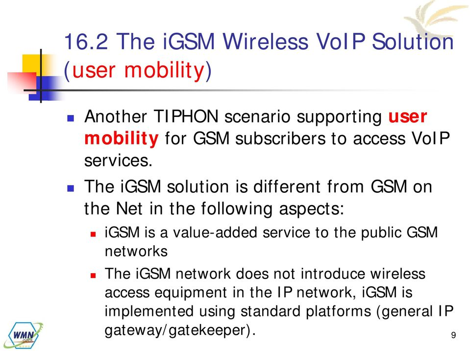 The igsm solution is different from GSM on the Net in the following aspects: igsm is a value-added service to