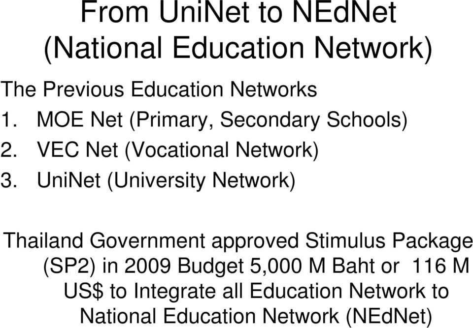 UniNet (University Network) Thailand Government approved Stimulus Package (SP2) in 2009
