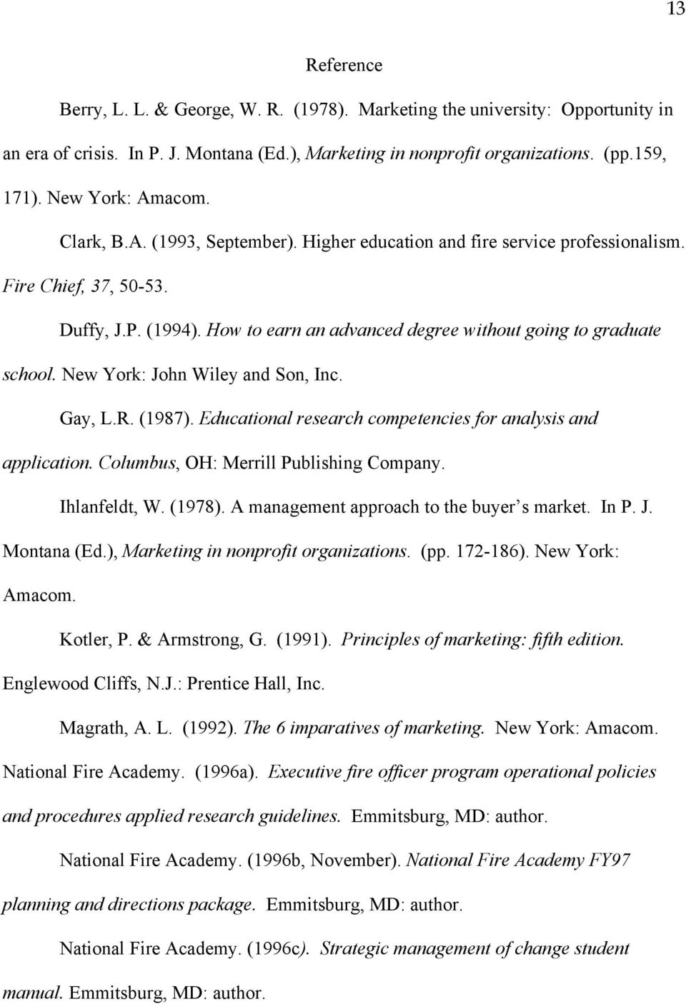 How to earn an advanced degree without going to graduate school. New York: John Wiley and Son, Inc. Gay, L.R. (1987). Educational research competencies for analysis and application.