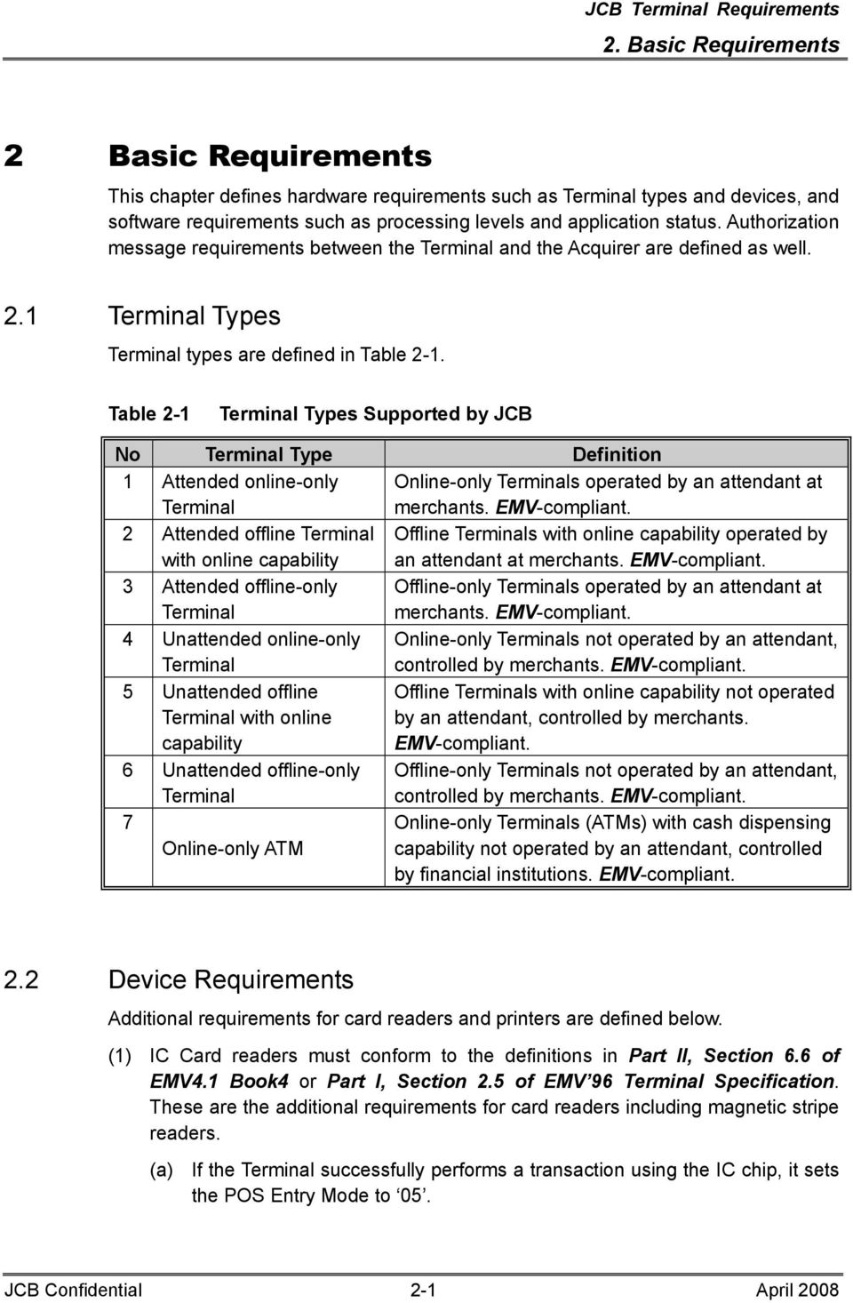 Table 2-1 Terminal Types Supported by JCB No Terminal Type Definition 1 Attended online-only Terminal Online-only Terminals operated by an attendant at merchants. EMV-compliant.