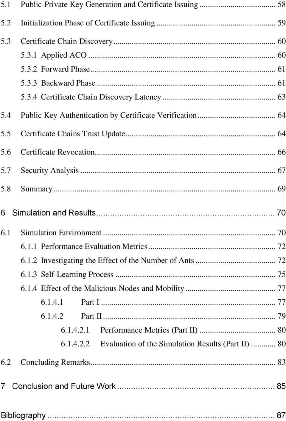 .. 66 5.7 Security Analysis... 67 5.8 Summary... 69 6 Simulation and Results... 70 6.1 Simulation Environment... 70 6.1.1 Performance Evaluation Metrics... 72 6.1.2 Investigating the Effect of the Number of Ants.