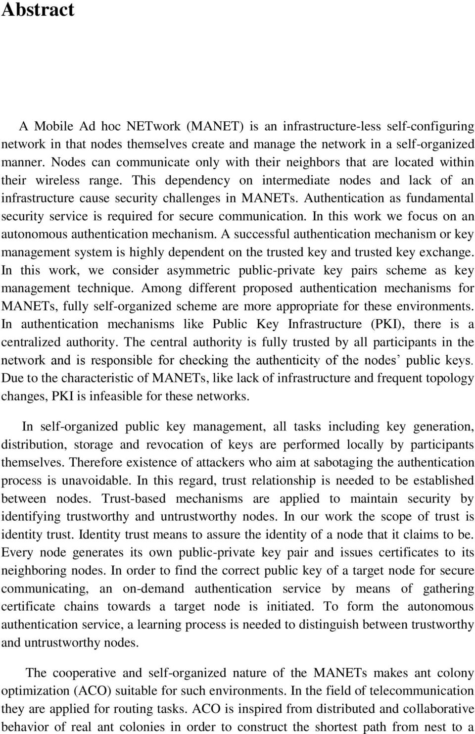 Authentication as fundamental security service is required for secure communication. In this work we focus on an autonomous authentication mechanism.