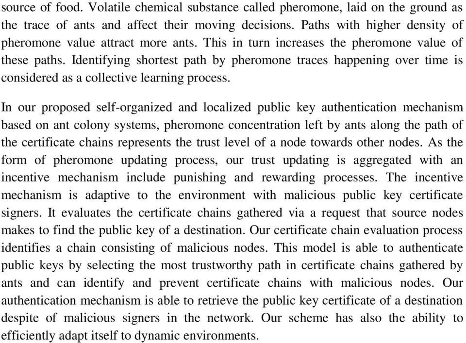 In our proposed self-organized and localized public key authentication mechanism based on ant colony systems, pheromone concentration left by ants along the path of the certificate chains represents
