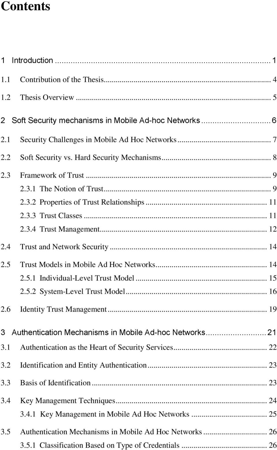 .. 12 2.4 Trust and Network Security... 14 2.5 Trust Models in Mobile Ad Hoc Networks... 14 2.5.1 Individual-Level Trust Model... 15 2.5.2 System-Level Trust Model... 16 2.6 Identity Trust Management.
