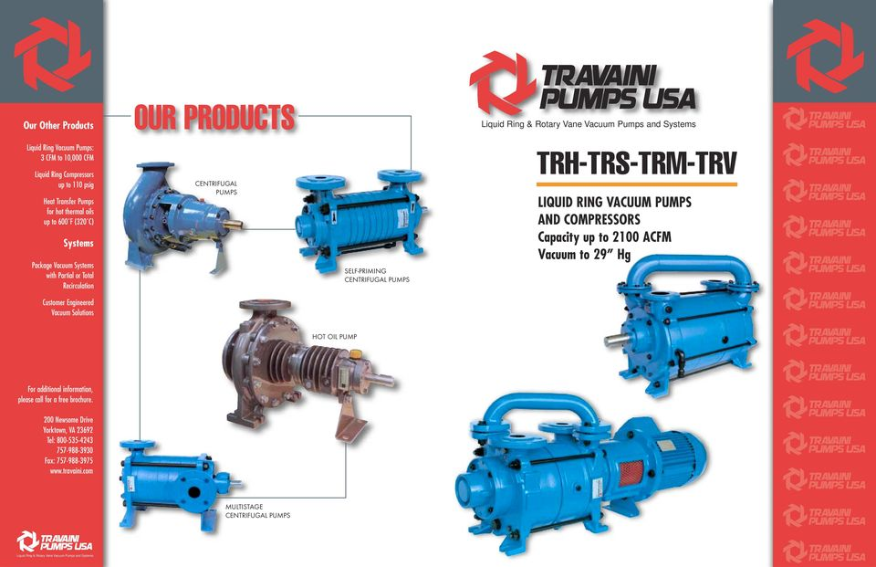 RING VACUUM PUMPS AND COMPRESSORS Capacity up to 20 ACFM Vacuum to 29 Hg Customer Engineered Vacuum Solutions HOT OIL PUMP For additional information, please call for a free brochure.