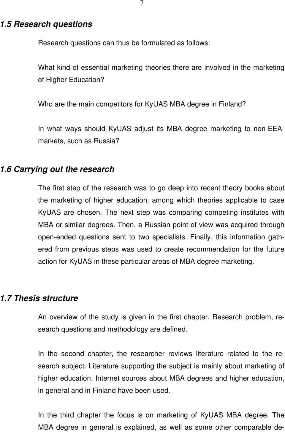 6 Carrying out the research The first step of the research was to go deep into recent theory books about the marketing of higher education, among which theories applicable to case KyUAS are chosen.