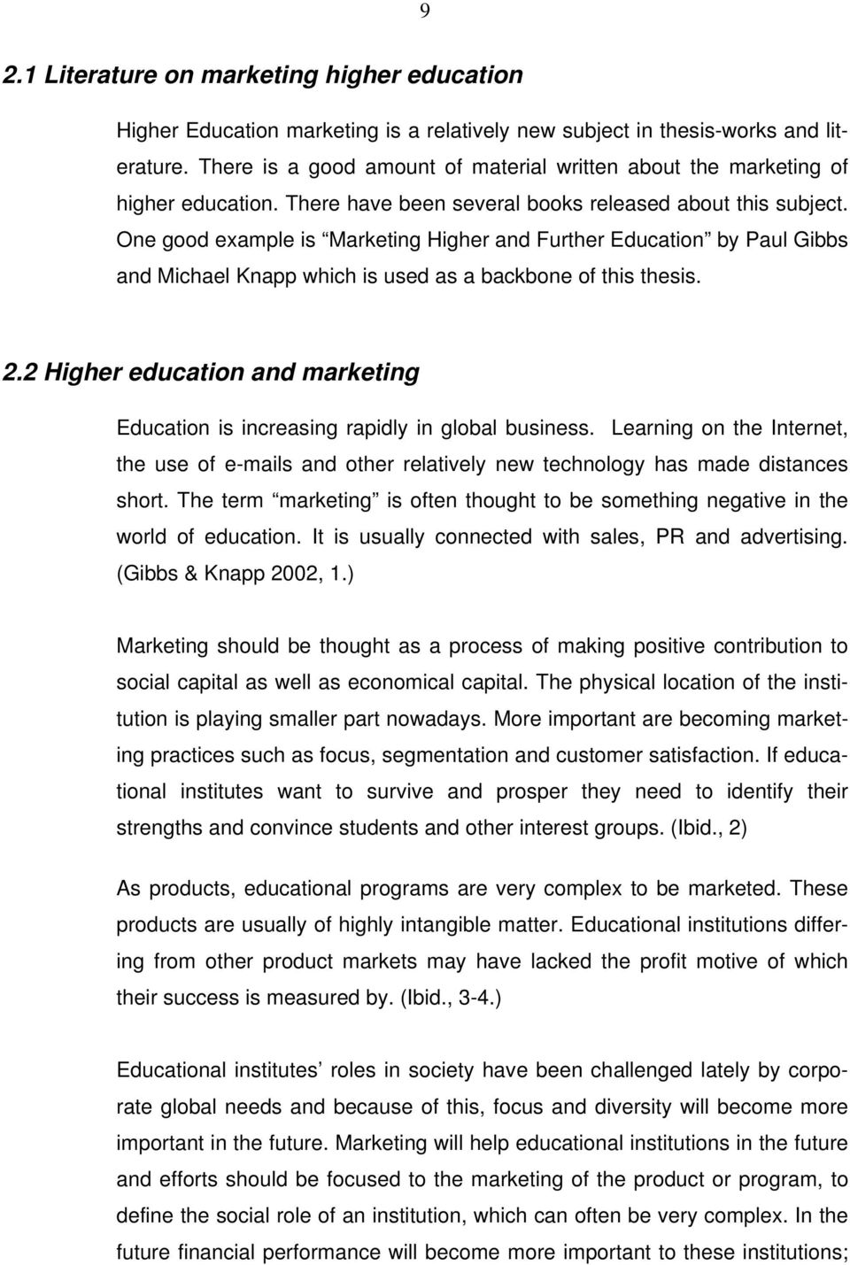 One good example is Marketing Higher and Further Education by Paul Gibbs and Michael Knapp which is used as a backbone of this thesis. 2.