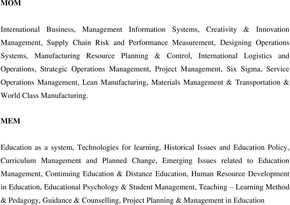 MEM Education as a system, Technologies for learning, Historical Issues and Education Policy, Curriculum Management and Planned Change, Emerging Issues related to Education Management,