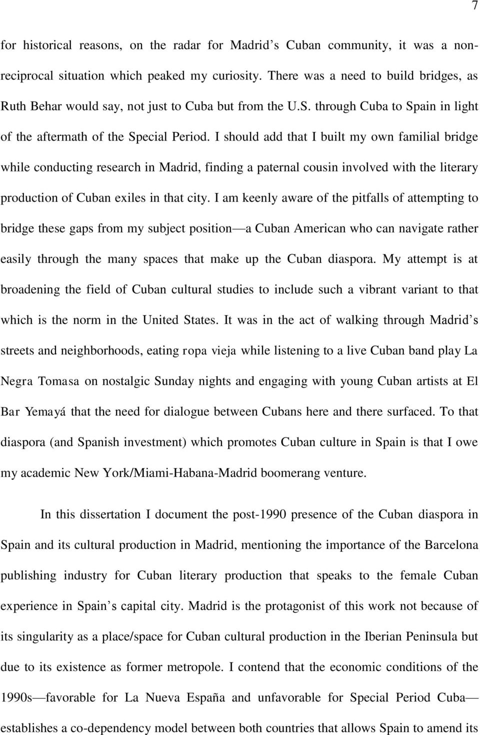 I should add that I built my own familial bridge while conducting research in Madrid, finding a paternal cousin involved with the literary production of Cuban exiles in that city.
