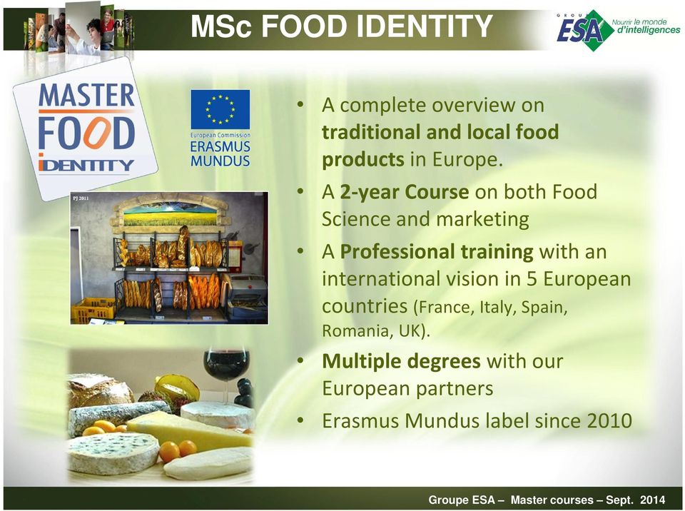 A 2-year Course on both Food Science and marketing A Professional training with
