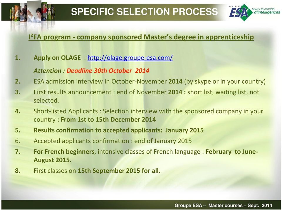 Short-listed Applicants : Selection interview with the sponsored company in your country : From 1st to 15th December 2014 5. Results confirmation to accepted applicants: January 2015 6.