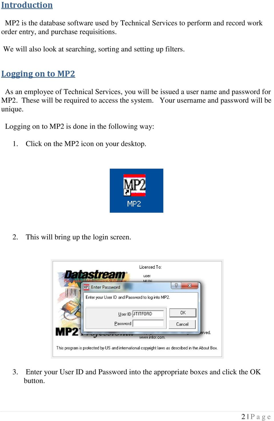 Logging on to MP2 As an employee of Technical Services, you will be issued a user name and password for MP2. These will be required to access the system.