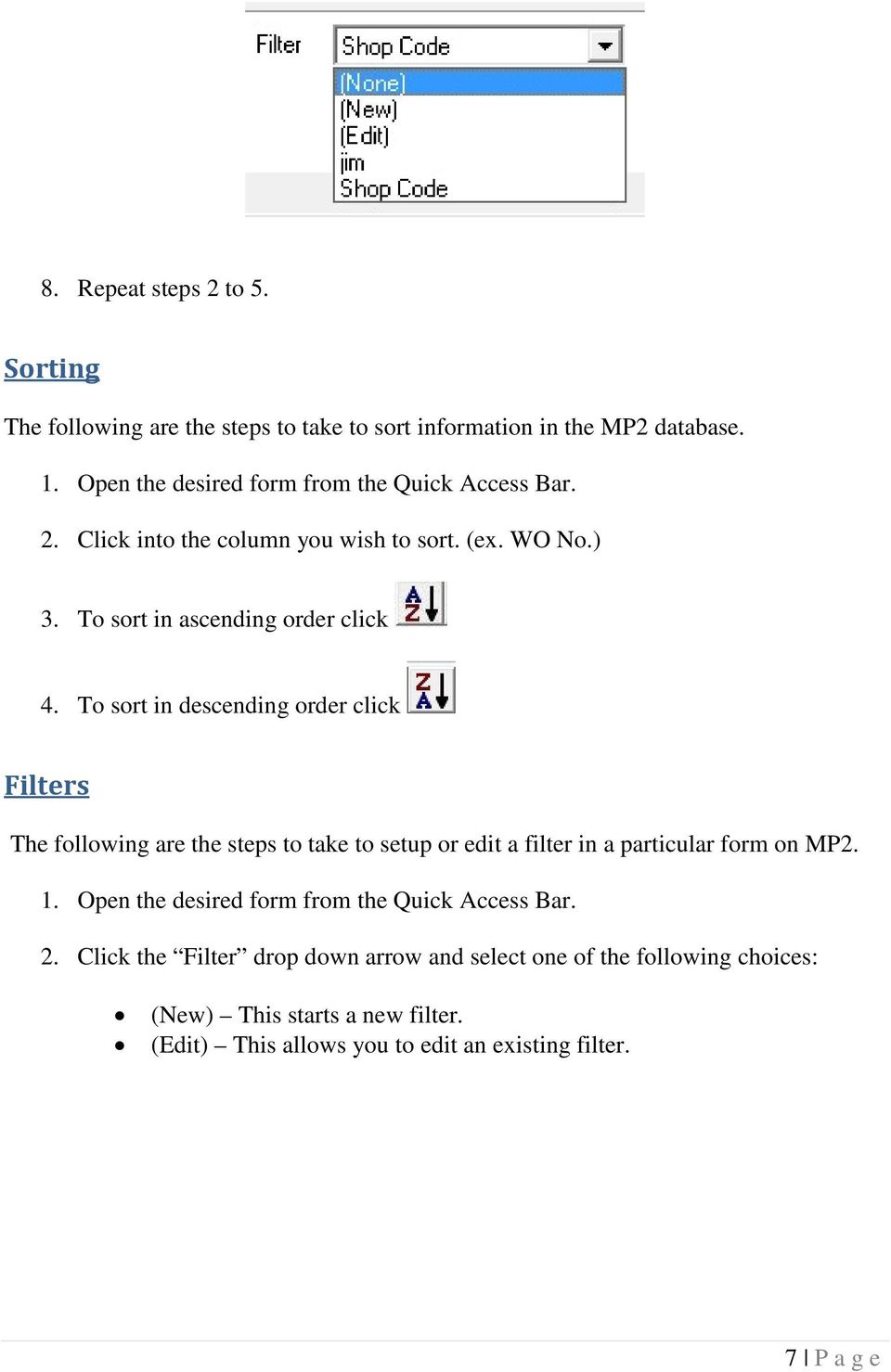 To sort in descending order click Filters The following are the steps to take to setup or edit a filter in a particular form on MP2. 1.
