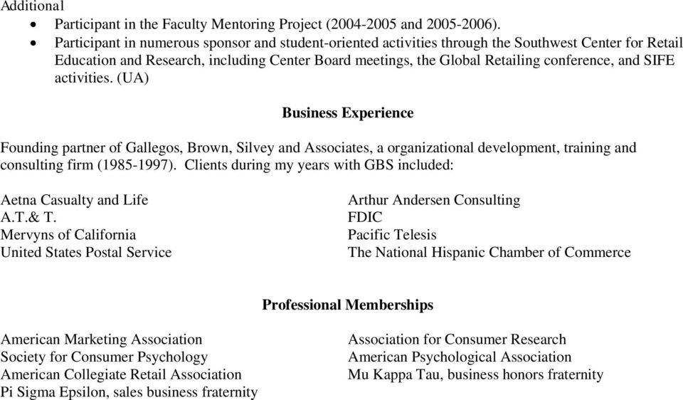 SIFE activities. (UA) Business Experience Founding partner of Gallegos, Brown, Silvey and Associates, a organizational development, training and consulting firm (1985-1997).