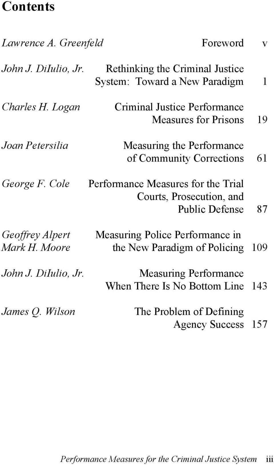 Corrections 61 Performance Measures for the Trial Courts, Prosecution, and Public Defense 87 Geoffrey Alpert Measuring Police Performance in Mark H.