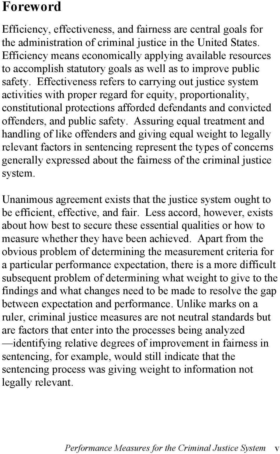 Effectiveness refers to carrying out justice system activities with proper regard for equity, proportionality, constitutional protections afforded defendants and convicted offenders, and public