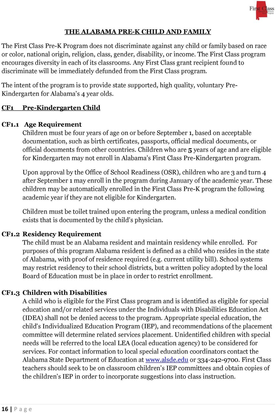 The intent of the program is to provide state supported, high quality, voluntary Pre- Kindergarten for Alabama s 4 year olds. CF1 Pre-Kindergarten Child CF1.