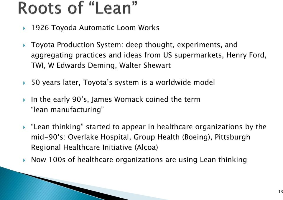 James Womack coined the term lean manufacturing Lean thinking started to appear in healthcare organizations by the mid-90 s: Overlake