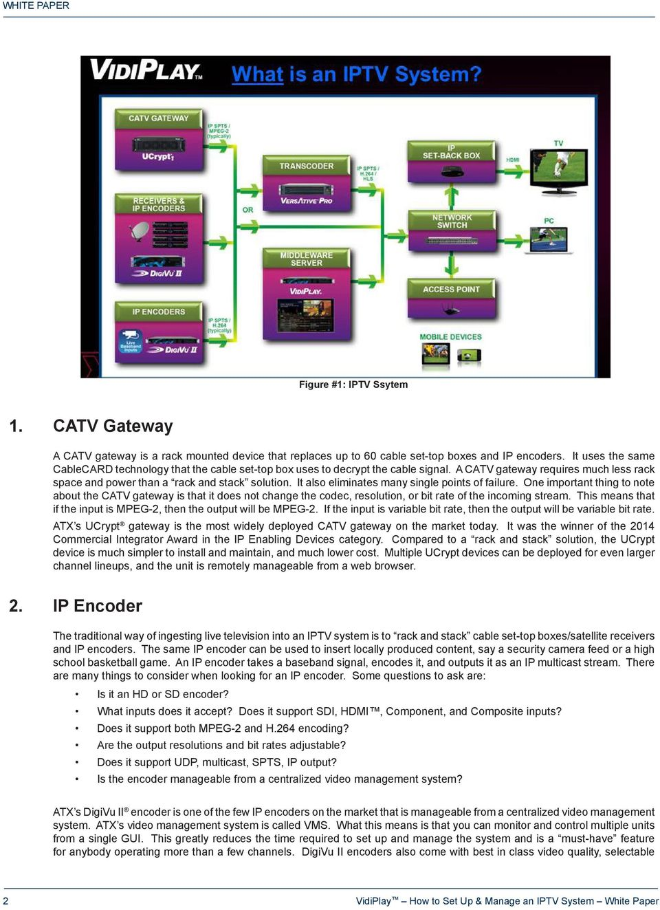 It also eliminates many single points of failure. One important thing to note about the CATV gateway is that it does not change the codec, resolution, or bit rate of the incoming stream.
