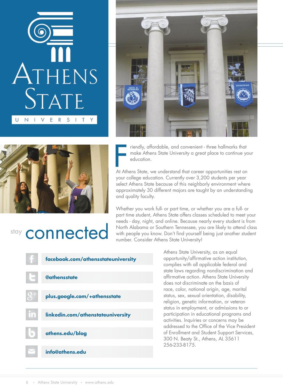 Currently over 3,200 students per year select Athens State because of this neighborly environment where approximately 30 different majors are taught by an understanding and quality faculty.