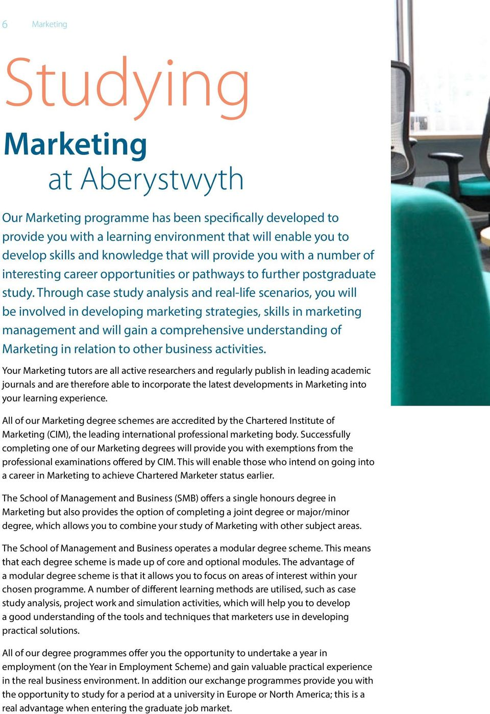 Through case study analysis and real-life scenarios, you will be involved in developing marketing strategies, skills in marketing management and will gain a comprehensive understanding of Marketing